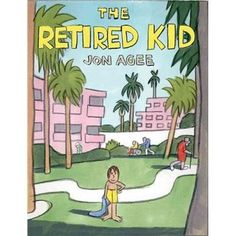 The Retired Kid, by Jon Agee