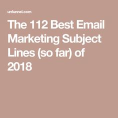 The 112 Best Email Marketing Subject Lines (so far) of 2018 Best Email, Email Marketing, Business Tips, Social Media, Learning, Studying, Teaching, Social Networks