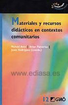 MATERIALES Y RECURSOS DIDÁCTICOS EN  CONTEXTOS COMUNITARIOS. Manuel Area, Artur Parcerisa, Jesús Rodríguez (coords.) Localización: 371/MAT/mat