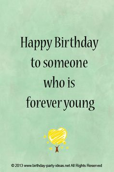 Happy Birthday to someone who is forever young. #cute #birthday #sayings #quotes #messages #wording #cards #wishes #happybirthday