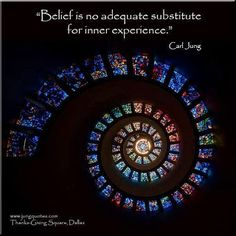 Carl Jung Depth Psychology: Belief is no adequate substitute for inner experience...