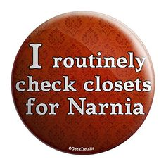 I Routinely Check Closets for Narnia Pinback Button Geek Details http://www.amazon.com/dp/B00E2ZSK8I/ref=cm_sw_r_pi_dp_7qH7tb1QNDK89