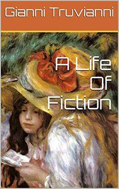 A Life Of Fiction (English Edition) par [Truvianni, Gianni]