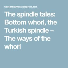 The spindle tales: Bottom whorl, the Turkish spindle – The ways of the whorl