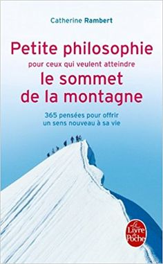 Petite philosophie pour ceux qui veulent atteindre le sommet de la montagne - Catherine Rambert - #livre #citation #penseepositive #lecture