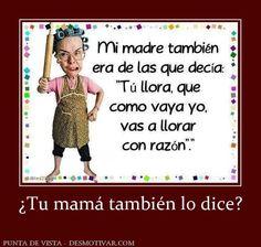 ¿Tu mamá también lo dice?