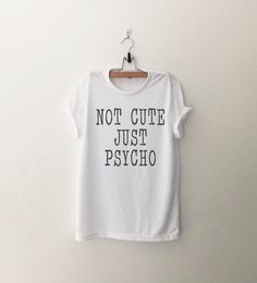 Not cute just psycho Hipster Grunge Trendy Womens Clothing Cool Fashion Gift Girls Women Tshirt Funny Cute Teens Dope Teenagers Tumblr Blogger