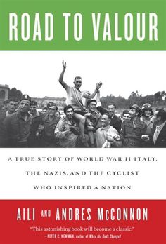 Road to Valor: A True Story of WWII Italy, the Nazis, and the Cyclist Who Inspired a Nation, by Aili and Andres Mcconnon Great Comebacks, Holocaust Survivors, Secret Life, World War Ii, True Stories, The Twenties, Reading, Inspired, Inspiration