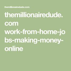 themillionairedude.com work-from-home-jobs-making-money-online