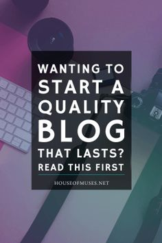 Wanting to start a quality blog that lasts? Read this first.