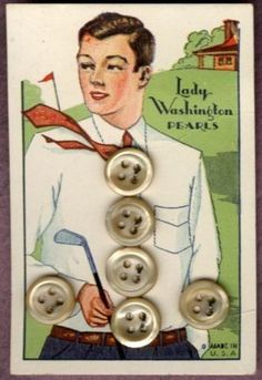"(::) vintage buttons - ""Lady Washington"" Pearls - (from the ""American Pearl Button Company 1908-1965, made from Mississippi River mollusk shells in Washington, Iowa)   Beautiful pearly buttons for his golf shirt!  {Thanks extended to kaboodle for the image. Research & original description as pinned by DiaNNe W. - ""Vintage Button Cards (::) SPORTS"""