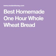Best Homemade One Hour Whole Wheat Bread