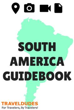 South America Guidebook - The Best Travel Tips for Travelers, by Travelers | Traveldudes Social Travel Blog