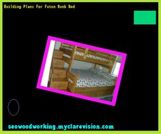 Building Plans For Futon Bunk Bed 172352 - Woodworking Plans and Projects!