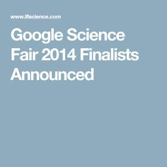 Google Science Fair 2014 Finalists Announced