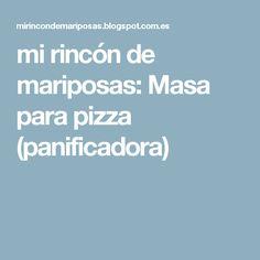 mi rincón de mariposas: Masa para pizza (panificadora)