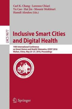Inclusive Smart Cities and Digital Health. Title Inclusive Smart Cities and Digital Health. Home Automation System, Smart Home Automation, Health And Wellness, Health Care, Health Fitness, Online Marketing, Digital Marketing, Smart City, Paperback Books