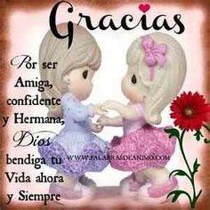 Gracias. Por ser mi Amiga, confidente y Hermana, Dios bendiga tu Vida ahora y siempre.