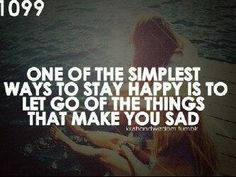 One of the simplest ways to stay happy is to let go of the things that make you sad.
