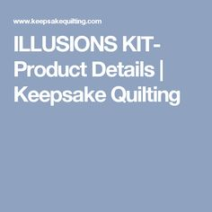 ILLUSIONS KIT- Product Details   Keepsake Quilting