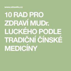 10 RAD PRO ZDRAVÍ MUDr. LUCKÉHO PODLE TRADIČNÍ ČÍNSKÉ MEDICÍNY Ayurveda, Health, Anatomy, Salud