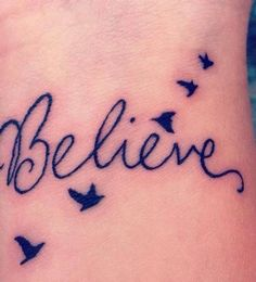 Believe and bird tatoo Believe Wrist Tattoo, Believe Tattoos, Bird Tattoo Wrist, Arm Tattoo, Wörter Tattoos, Great Tattoos, Word Tattoos, Awesome Tattoos, Tatoos