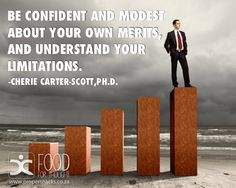 Be confident and modest about your own merits, and understand your limitations. Happy Thoughts, Understanding Yourself, Food For Thought, Confidence, Mindfulness, Consciousness, Self Confidence