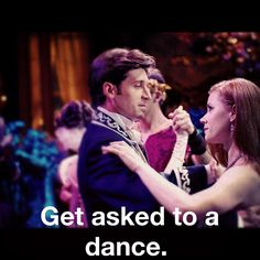 Get asked to a dance. :)