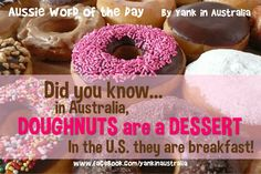 AUSSIE WORD OF THE DAY: Did you know...in Australia, Doughnuts are a dessert and not breakfast? #australia #aussielingo #yankinaustralia Australian Slang, Collective Nouns, Picture Sharing, Easy To Love, Australia Living, Word Of The Day, Helpful Hints, Favorite Recipes, Doughnuts