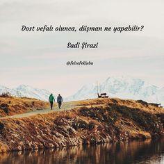 Dost vefalı olunca, düşman ne yapabilir?   - Sadi Şirazi  #sözler #anlamlısözler #güzelsözler #manalısözler #özlüsözler #alıntı #alıntılar #alıntıdır #alıntısözler #şiir