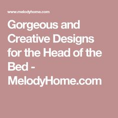 Gorgeous and Creative Designs for the Head of the Bed - MelodyHome.com