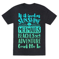 "If It Involves Sunshine, Mermaids, Beaches and Adventure Count Me In (White) - This mermaid shirt is perfect for all summer beach lovers who just want to tan in the sun, swim in the sea and just be real life mermaids because ""if it involves sunshine, mermaids, beaches and adventure, count me in."" This summer shirt is great for fans of summer quotes, beach wear, mermaid shirts and mermaid decor."