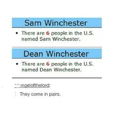 Sam and Dean Winchester. They always come in pairs.