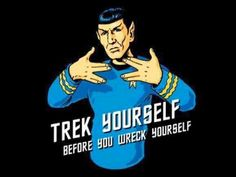 Star Trek Humor | Trek Yourself Before You Wreck Yourself | From CyberPunk - Google+