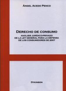 Derecho de consumo : análisis jurídico-privado de la Ley general para la defensa de los consumidores de 2007 / Ángel Acedo Penco. 347.301 A17