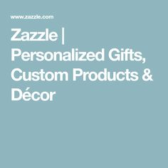 Zazzle | Personalized Gifts, Custom Products & Décor