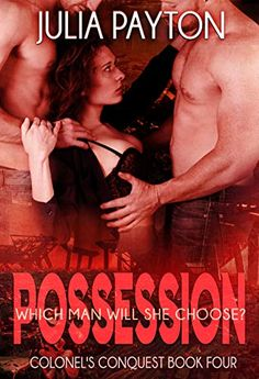 Possession (Colonel's Conquest Book 4) by Julia Payton Military Positions, Addison Cain, This Book, Romance, Living Dolls, Two Men, Book Club Books, Science Fiction, Romantic