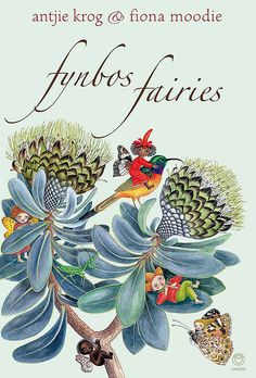 Fynbos Fairies by Antjie Krog Fiona Modie South Africa Art, Protea Art, African Literature, Fairy Tea Parties, Tea Party, South African Artists, Children's Book Illustration, Book Illustrations, Toot