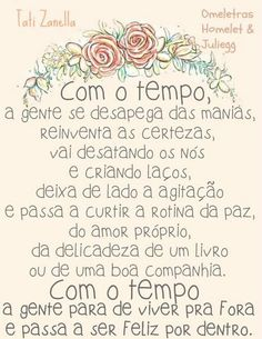 Tempo-Frase-Com o tempo, a gente se desapega das manias, reinventa as certezas. Cute Quotes, Words Quotes, Wise Words, Sayings, Thoughts And Feelings, Good Thoughts, Motivational Quotes, Inspirational Quotes, Frases Humor