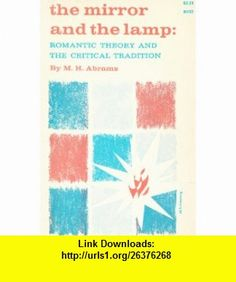 Mirror  the Lamp Romantic Theory  The M H Abrams ,   ,  , ASIN: B000UDVFRY , tutorials , pdf , ebook , torrent , downloads , rapidshare , filesonic , hotfile , megaupload , fileserve
