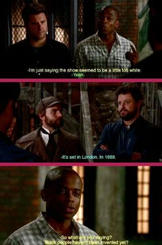 No he's saying that people weren't super diverse back then. There probably weren't many black people in London back then, at least not in the same parts that the white peoples lived in>>> Umm, actually, there were many POC on England at that time Psych Quotes, Psych Memes, Tv Show Quotes, Movie Quotes, Fandom Memes, Memes Humor, Funny Quotes, Funny Memes, Monica Rachel