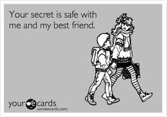 your secret's safe with me and my best friend - Google Search