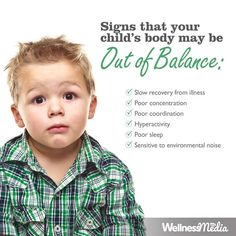 Signs that your child's body may be out of balance...  We offer chiropractic adjustment for spinal misalignment in infants, kids and adult in Round Rock, Texas - Gardner Chiropractic: Family and Wellness Center. Learn more: http://drgardnerchiro.com/services.html. Our chiropractic center is located at: 3000 Joe DiMaggio Blvd, #54 in Round Rock, Texas 78665. Call 512-387-3308 to schedule your chiropractic adjustment.