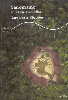 Yanomamö : la última gran tribu / Napoleon A. Chagnon