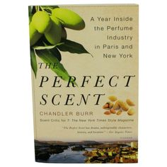The Perfect Scent By Chandler Burr A Year Inside The Perfume Industry In Paris And New York - Softcover --