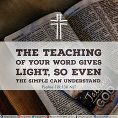 The teaching of your word gives light, so even the simple can understand. Psalms 119:130 NLT