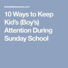 10 Ways To Keep Kids Boys Attention During Sunday School