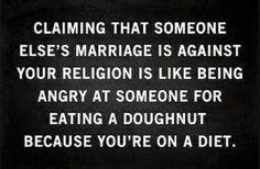 True when it comes down to it if two men wanna date they should have that right to be married commitment has the same meaning gay or straight.