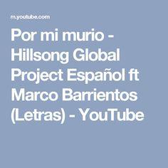 Por mi murio - Hillsong Global Project Español ft Marco Barrientos (Letras) - YouTube