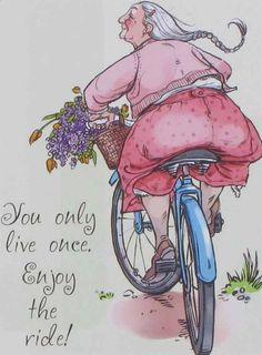 You only live once. Enjoy the ride!